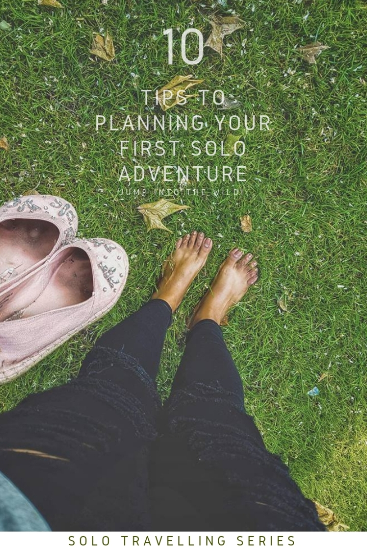 Solo Travelling Series – Jump into the Wild! 10 Tips to start planning your first adventure.